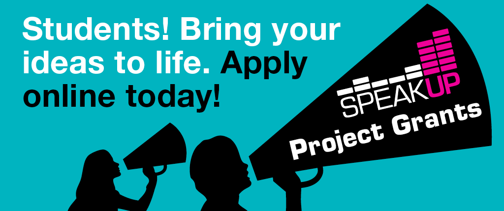 SpeakUp Project Grants: Students! Bring your ideas to life. Apply online today!